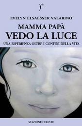 """NEW Release// """"Mamma, papà, vedo la luce: una esperienza oltre i confini della vita"""" [X.2014]"""
